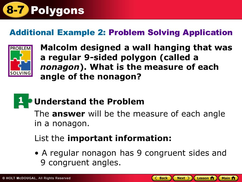 8-7 Polygons Additional Example 2: Problem Solving Application Malcolm designed a wall hanging that was a regular 9-sided polygon (called a nonagon).