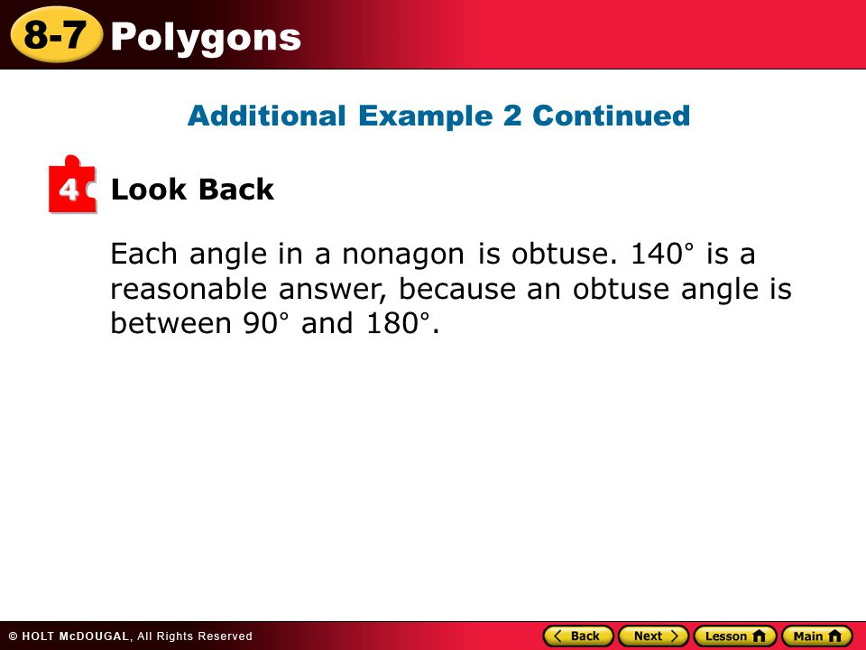 8-7 Polygons Look Back 4 Each angle in a nonagon is obtuse. 140° is a reasonable answer, because an obtuse angle is between 90° and 180°. Additional E
