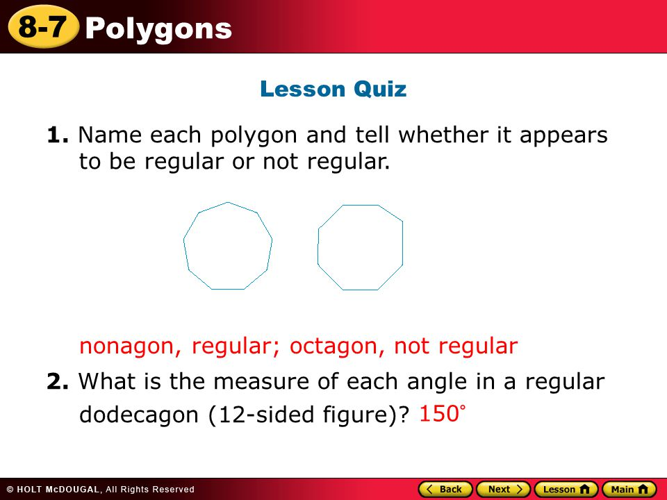8-7 Polygons Lesson Quiz 1. Name each polygon and tell whether it appears to be regular or not regular. 2. What is the measure of each angle in a regu