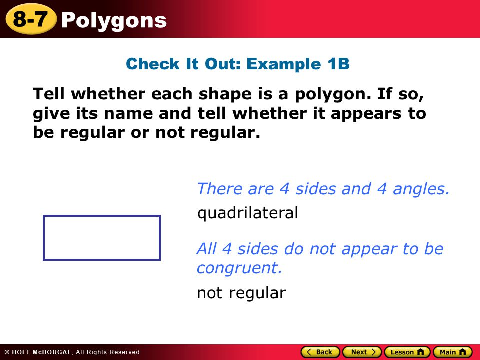 8-7 Polygons Check It Out: Example 1B Tell whether each shape is a polygon. If so, give its name and tell whether it appears to be regular or not regu