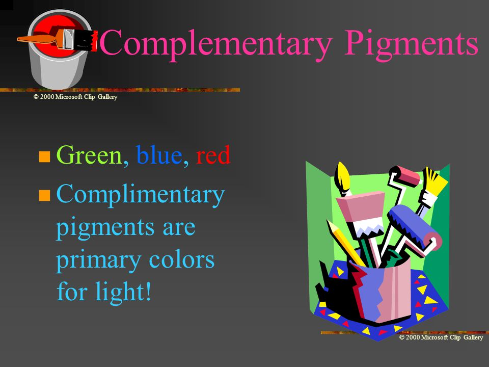 Complementary Pigments Green, blue, red Complimentary pigments are primary colors for light.