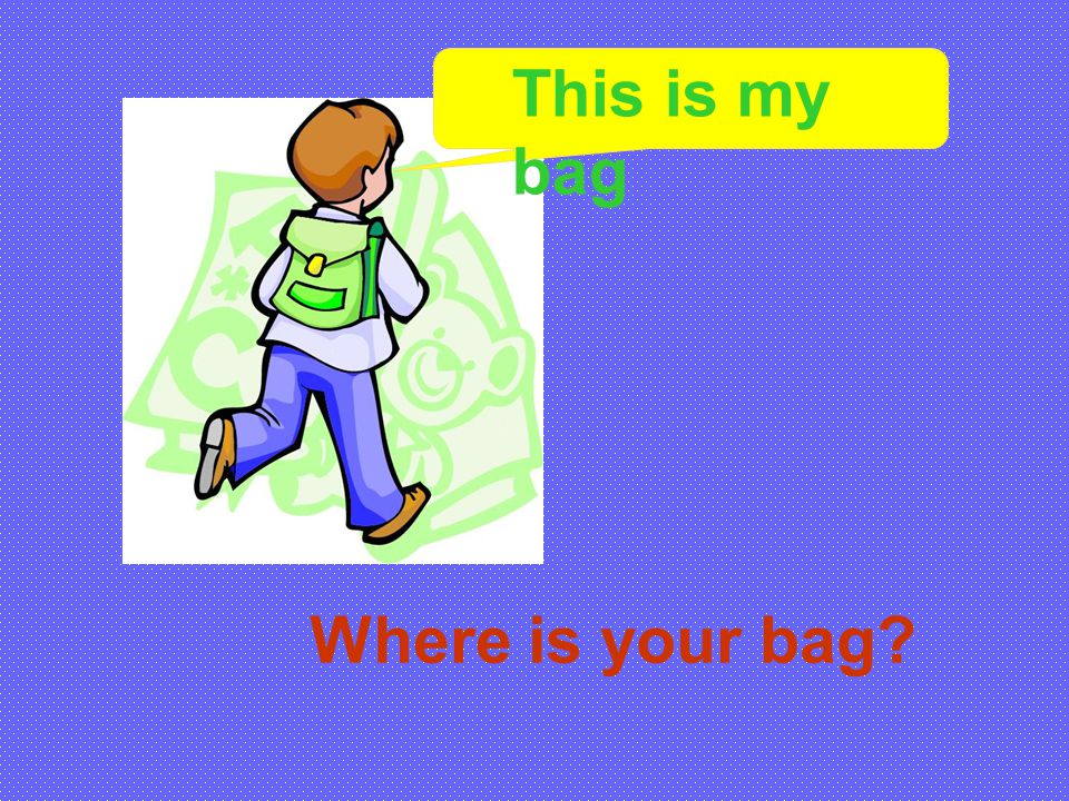 This is my bag Where is your bag?