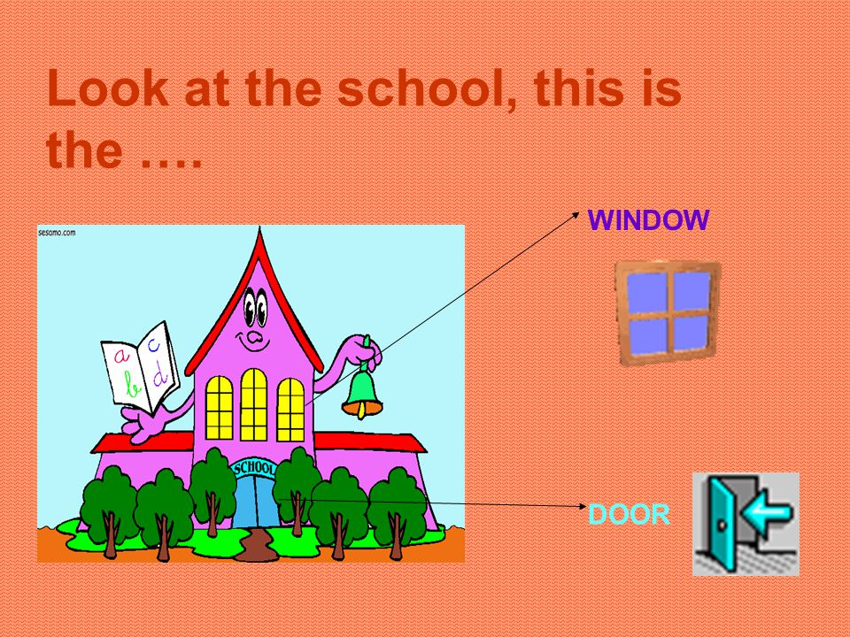 WINDOW DOOR Look at the school, this is the ….