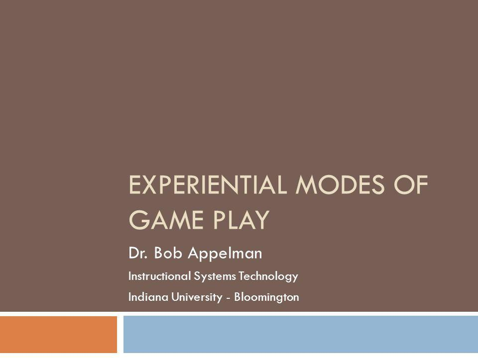 EXPERIENTIAL MODES OF GAME PLAY Dr.
