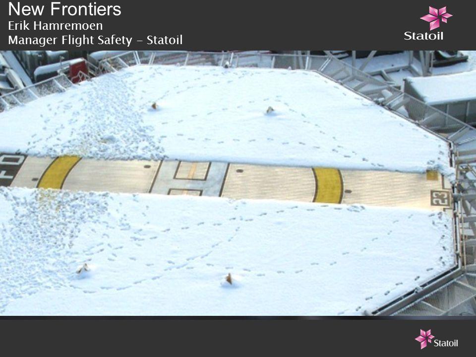 New Frontiers Erik Hamremoen Manager Flight Safety - Statoil