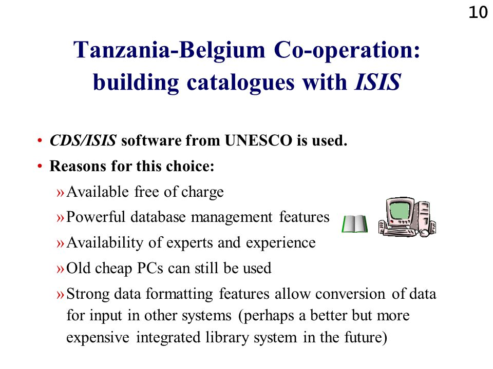 10 Tanzania-Belgium Co-operation: building catalogues with ISIS CDS/ISIS software from UNESCO is used.