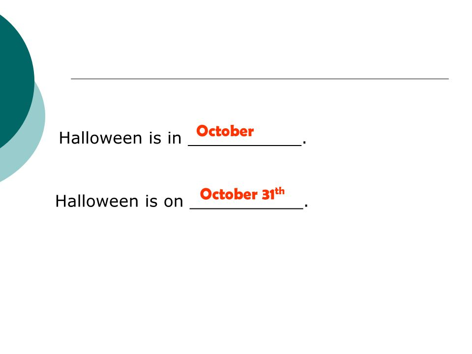 Halloween is in ___________. Halloween is on ___________. October October 31 th