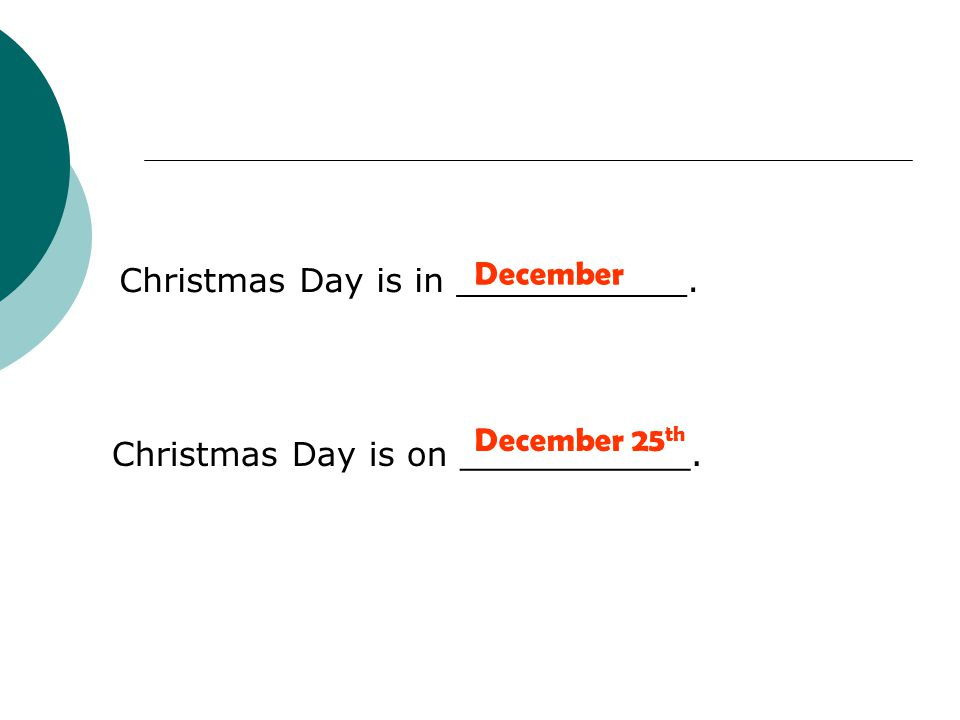 Christmas Day is in ___________. Christmas Day is on ___________. December December 25 th
