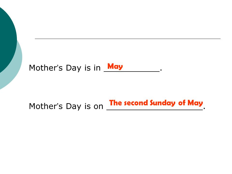 Mother ' s Day is in ___________. Mother ' s Day is on ___________________.
