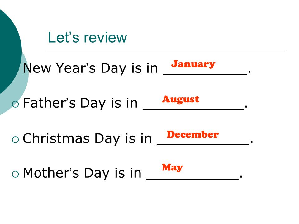 Let's review  New Year ' s Day is in __________.  Father ' s Day is in ____________.