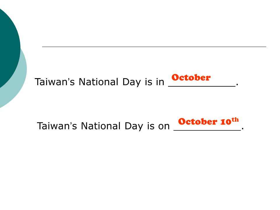 Taiwan ' s National Day is in ___________. Taiwan ' s National Day is on ___________.