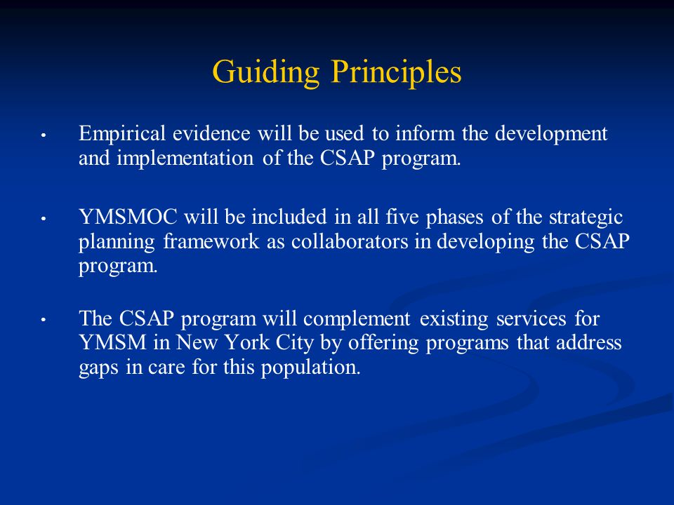 Guiding Principles Empirical evidence will be used to inform the development and implementation of the CSAP program.