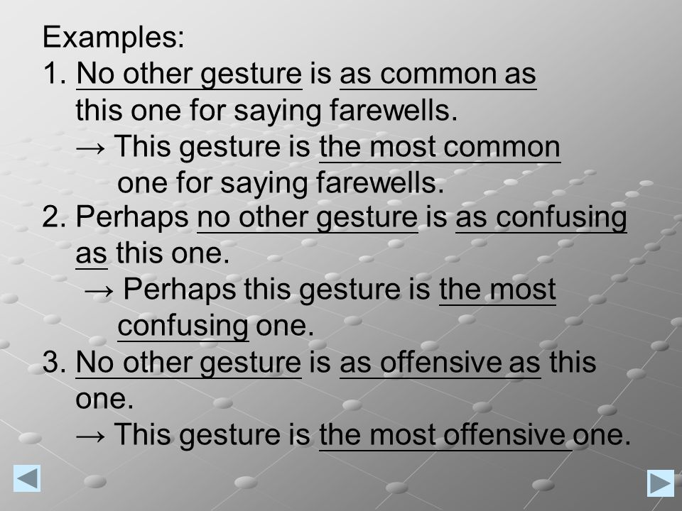 Examples: 1. No other gesture is as common as this one for saying farewells.