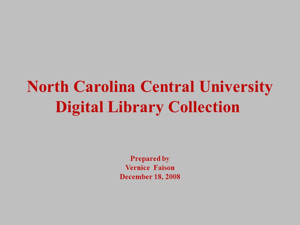 North Carolina Central University Digital Library Collection Prepared by Vernice Faison December 18, 2008