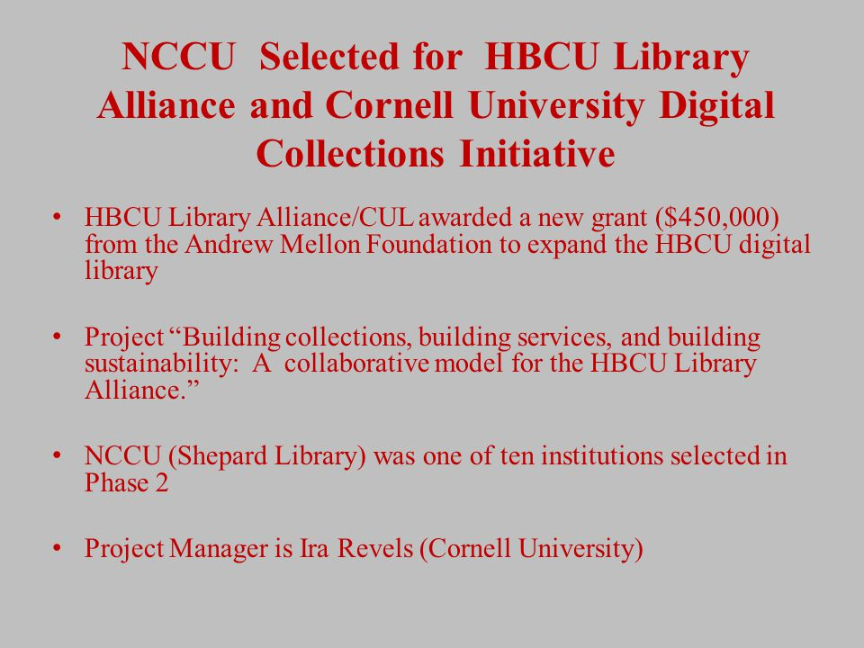 NCCU Selected for HBCU Library Alliance and Cornell University Digital Collections Initiative HBCU Library Alliance/CUL awarded a new grant ($450,000)