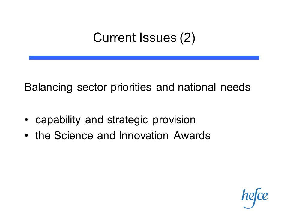 Current Issues (2) Balancing sector priorities and national needs capability and strategic provision the Science and Innovation Awards