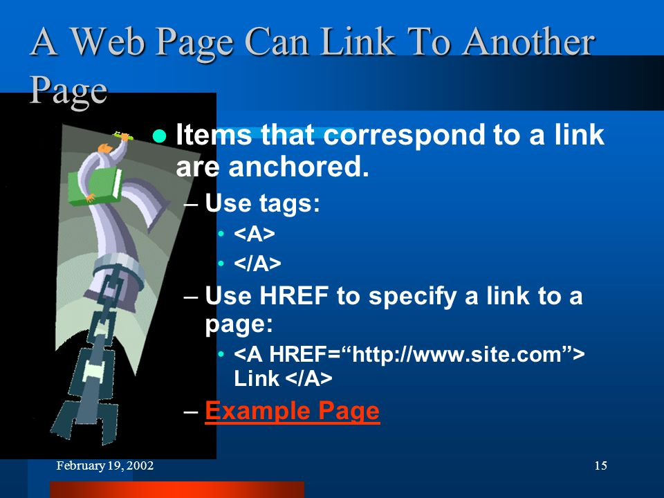 February 19, 200215 A Web Page Can Link To Another Page Items that correspond to a link are anchored.