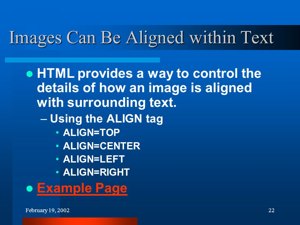 February 19, 200222 Images Can Be Aligned within Text HTML provides a way to control the details of how an image is aligned with surrounding text.