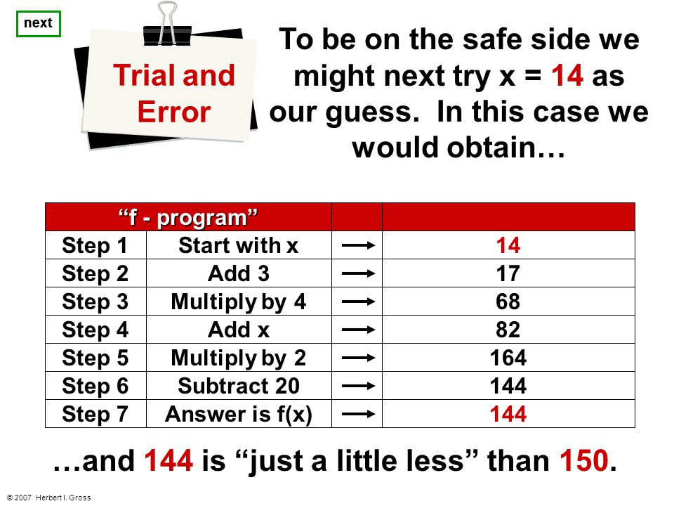 © 2007 Herbert I. Gross To be on the safe side we might next try x = 14 as our guess.