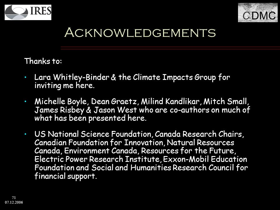 C DMC 71 07.12.2006 Acknowledgements Thanks to: Lara Whitley-Binder & the Climate Impacts Group for inviting me here.