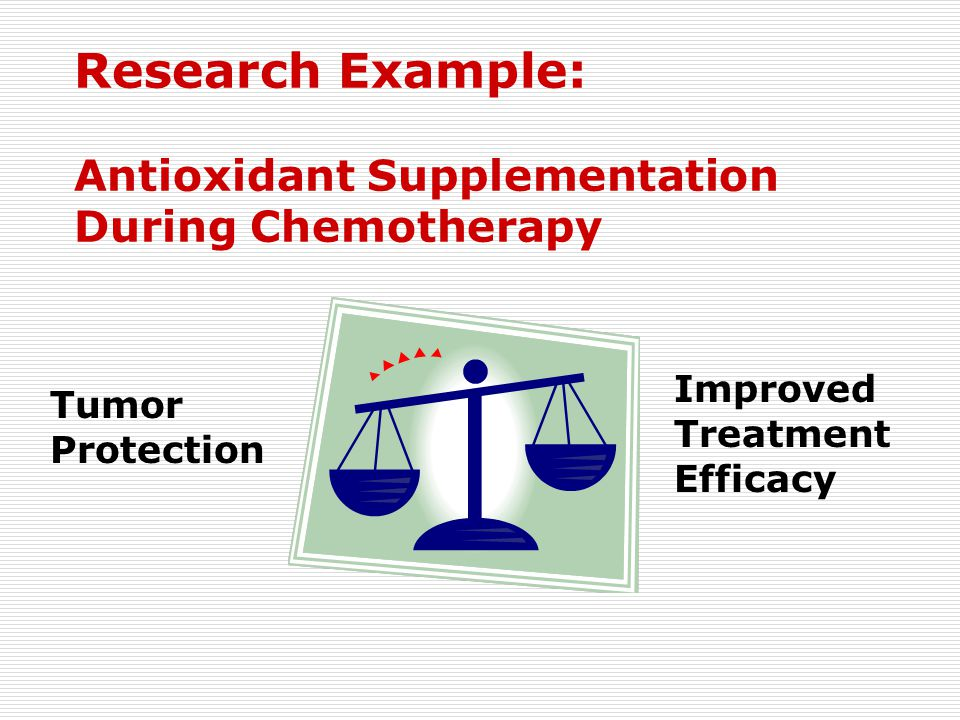 Research Example: Antioxidant Supplementation During Chemotherapy Tumor Protection Improved Treatment Efficacy