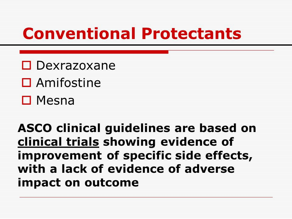 Conventional Protectants  Dexrazoxane  Amifostine  Mesna ASCO clinical guidelines are based on clinical trials showing evidence of improvement of s
