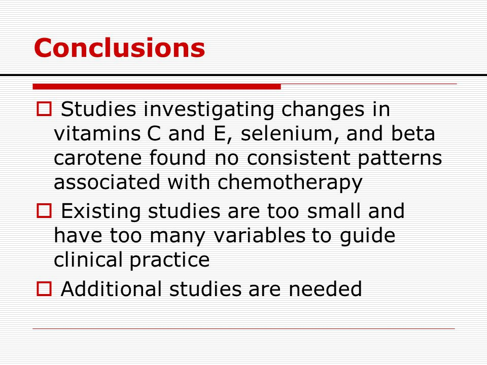 Conclusions  Studies investigating changes in vitamins C and E, selenium, and beta carotene found no consistent patterns associated with chemotherapy