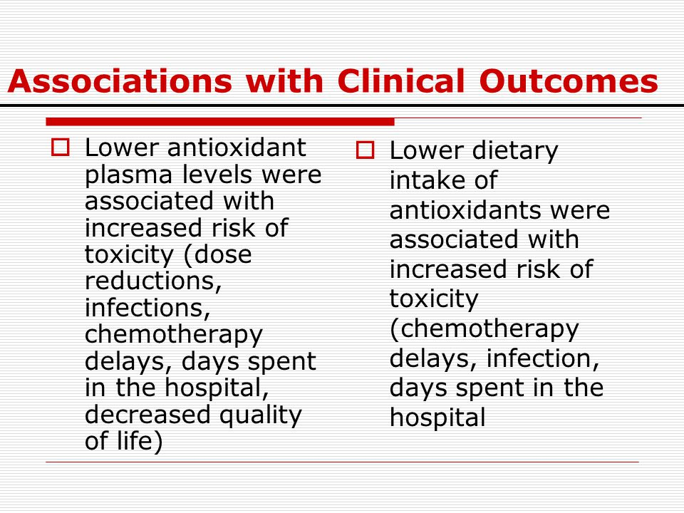 Associations with Clinical Outcomes  Lower antioxidant plasma levels were associated with increased risk of toxicity (dose reductions, infections, ch