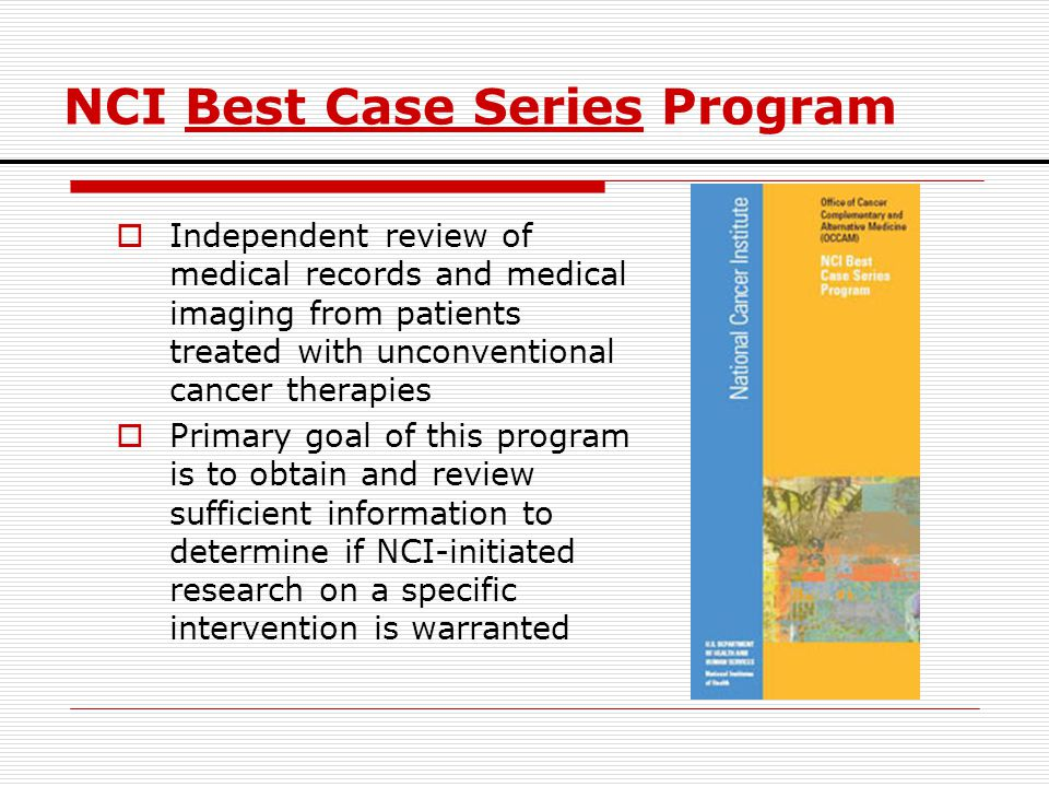 NCI Best Case Series Program  Independent review of medical records and medical imaging from patients treated with unconventional cancer therapies 
