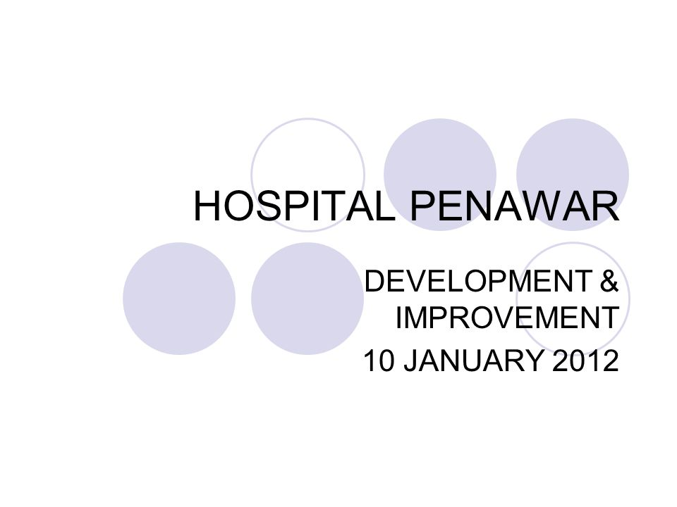 HOSPITAL PENAWAR DEVELOPMENT & IMPROVEMENT 10 JANUARY 2012