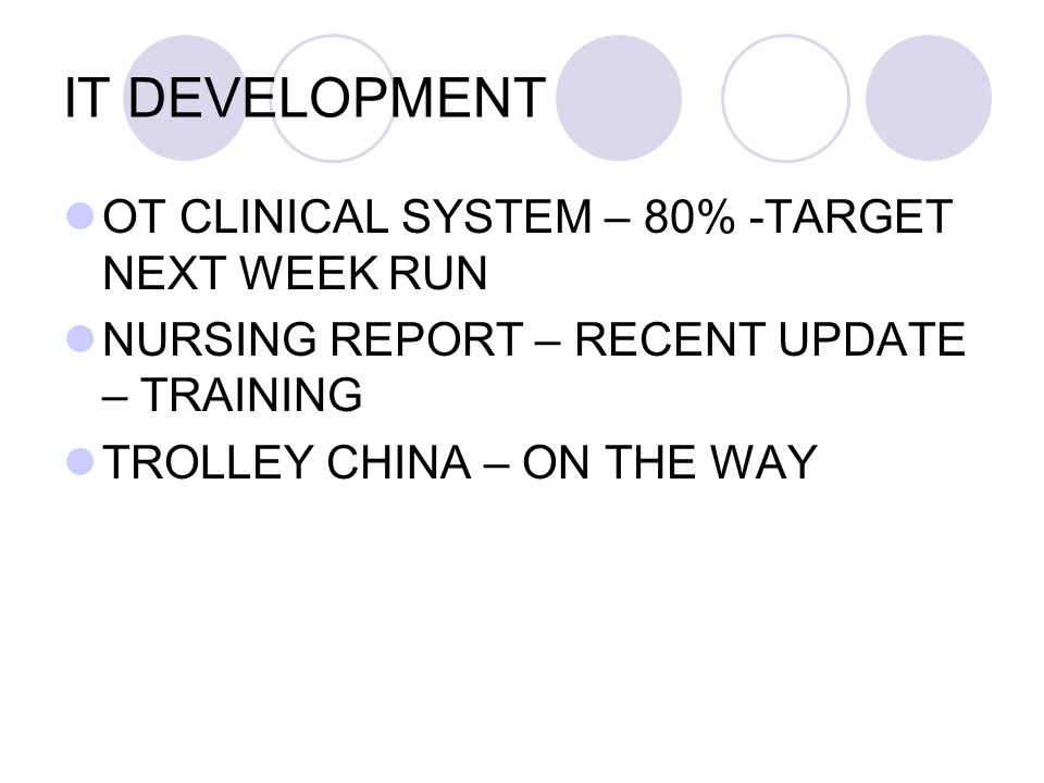 IT DEVELOPMENT OT CLINICAL SYSTEM – 80% -TARGET NEXT WEEK RUN NURSING REPORT – RECENT UPDATE – TRAINING TROLLEY CHINA – ON THE WAY