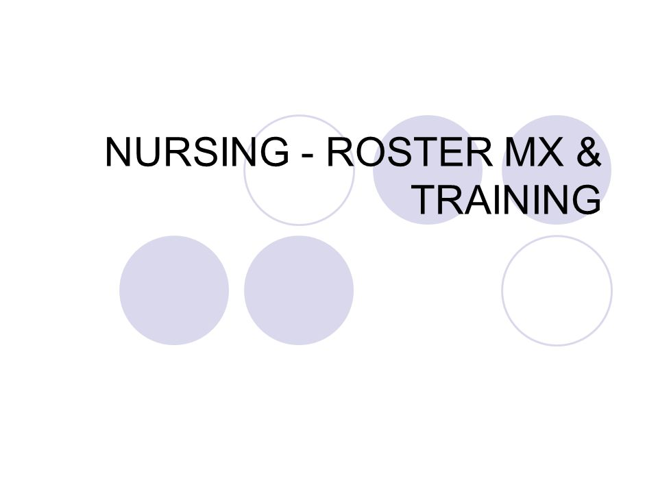 NURSING - ROSTER MX & TRAINING