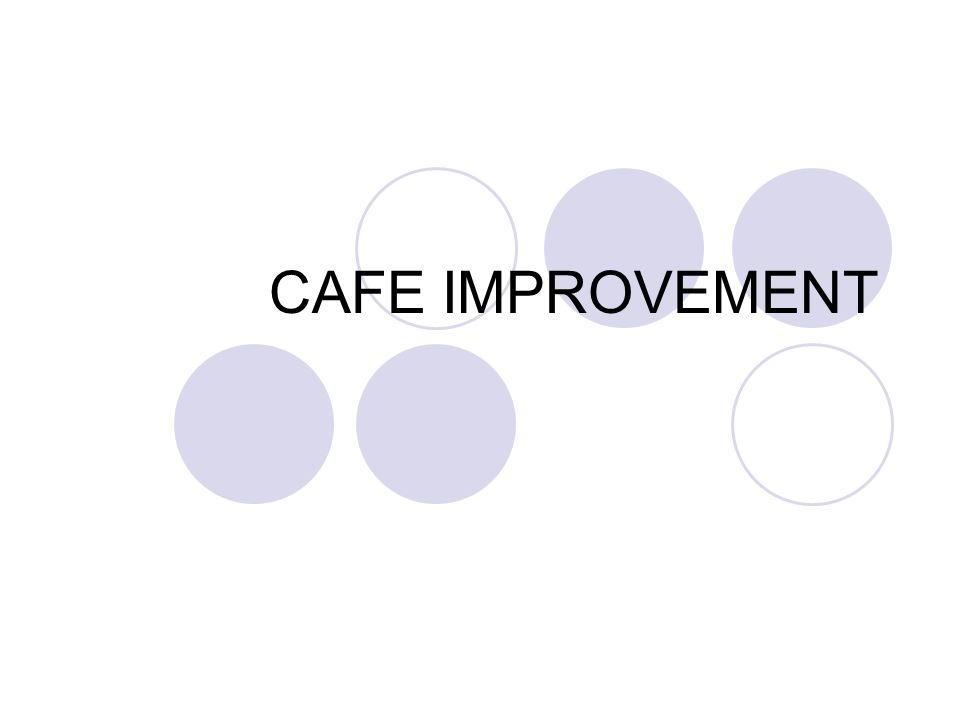 CAFE IMPROVEMENT