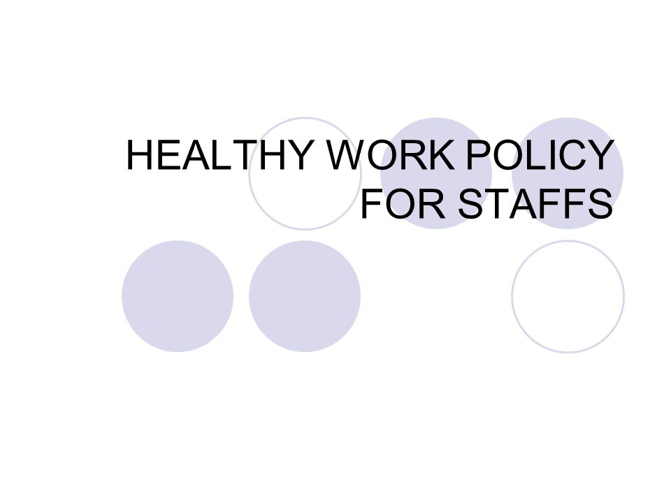 HEALTHY WORK POLICY FOR STAFFS