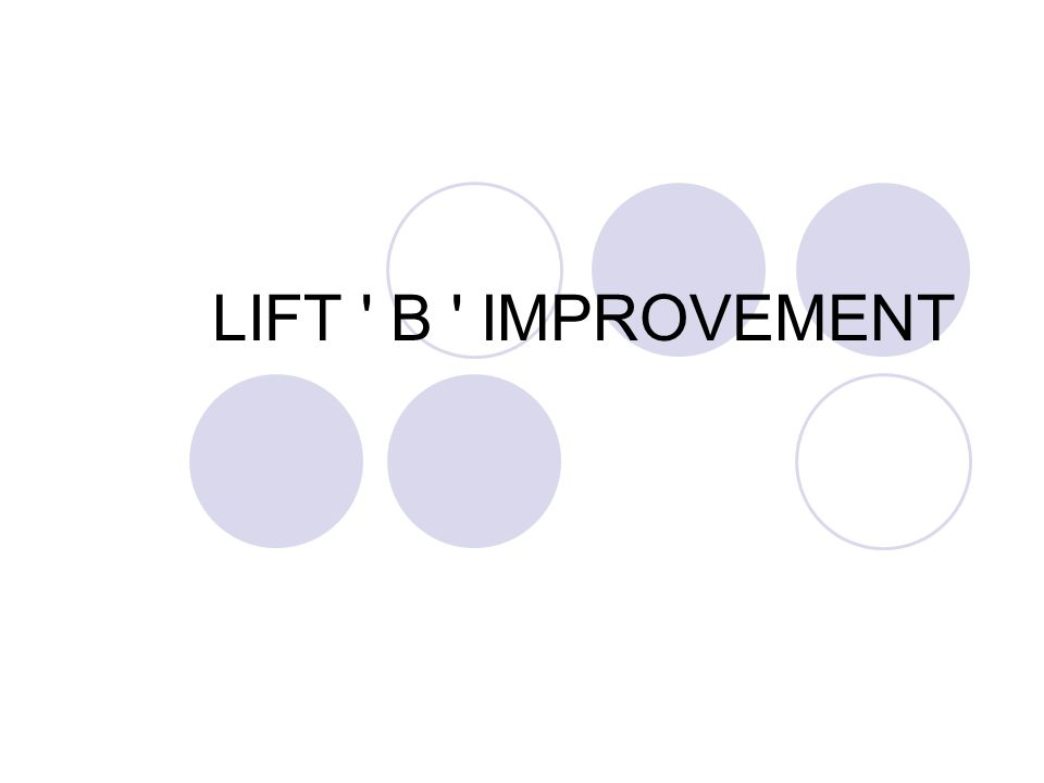 LIFT B IMPROVEMENT
