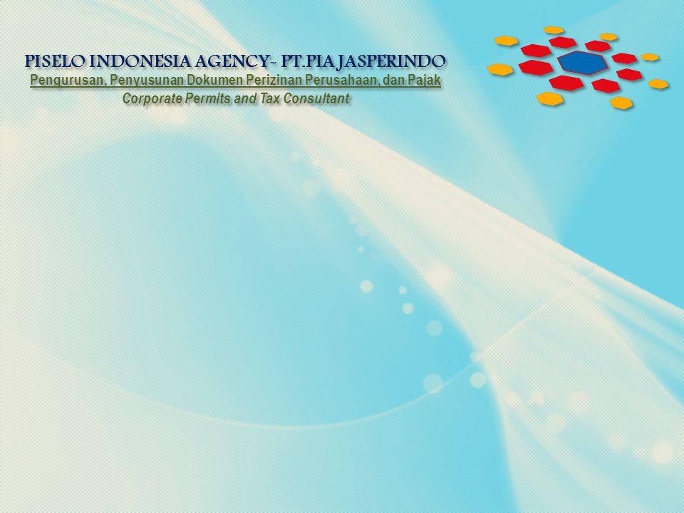 PISELO INDONESIA AGENCY- PT.PIA JASPERINDO Pengurusan, Penyusunan Dokumen Perizinan Perusahaan, dan Pajak Corporate Permits and Tax Consultant PISELO INDONESIA AGENCY- PT.PIA JASPERINDO Pengurusan, Penyusunan Dokumen Perizinan Perusahaan, dan Pajak Corporate Permits and Tax Consultant