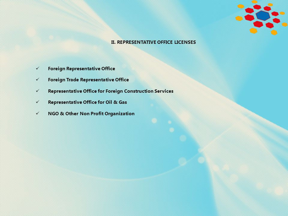 II. REPRESENTATIVE OFFICE LICENSES Foreign Representative Office Foreign Trade Representative Office Representative Office for Foreign Construction Se