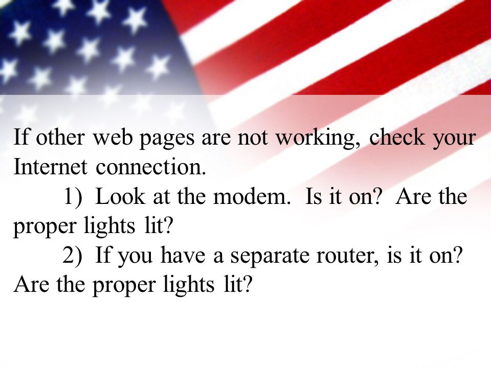 If other web pages are not working, check your Internet connection.