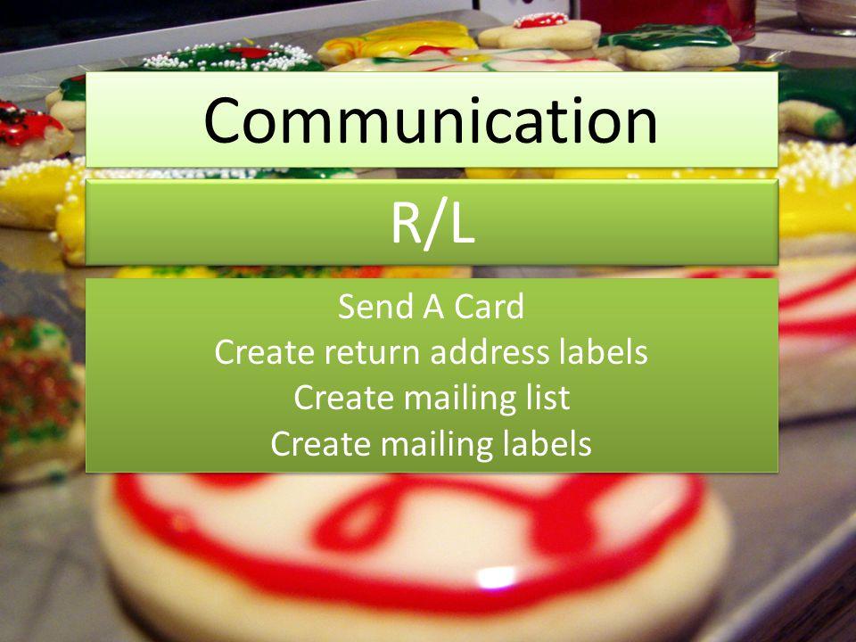 Communication R/L Send A Card Create return address labels Create mailing list Create mailing labels Send A Card Create return address labels Create m