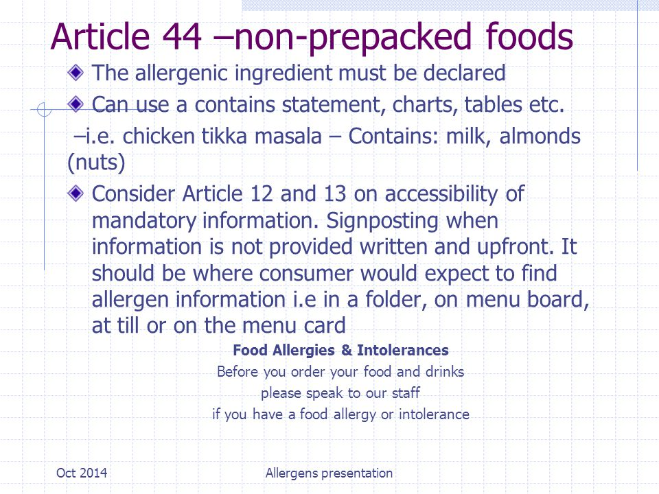 Article 44 –non-prepacked foods The allergenic ingredient must be declared Can use a contains statement, charts, tables etc.