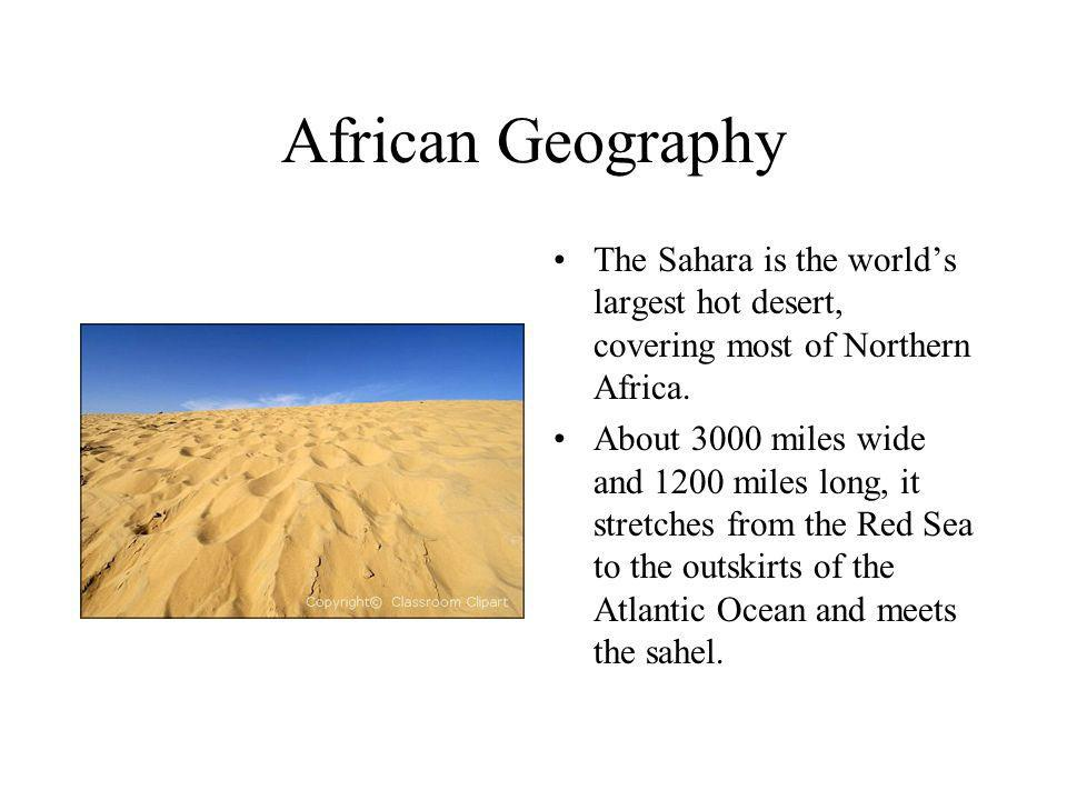 African Geography Africa is a land of many contrasts: deserts, lakes, mountains, grasslands, and rainforests. With diversity in its people, culture an