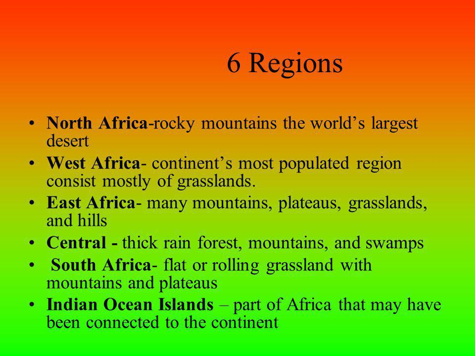 Africa The birthplace of all mankind The 2 nd largest continent 53 independent countries Traditional huts to great pyramids Deserts cover 22% of the continent- Sahara, Kalahari, Namid