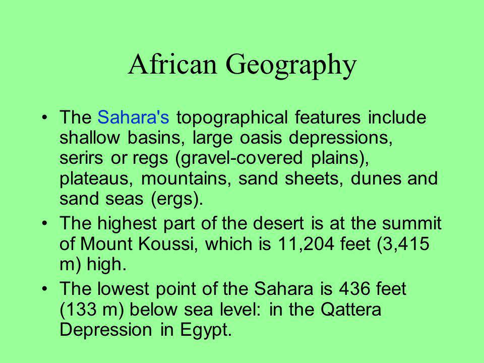 African Geography The Sahara is the world's largest hot desert, covering most of Northern Africa. About 3000 miles wide and 1200 miles long, it stretc