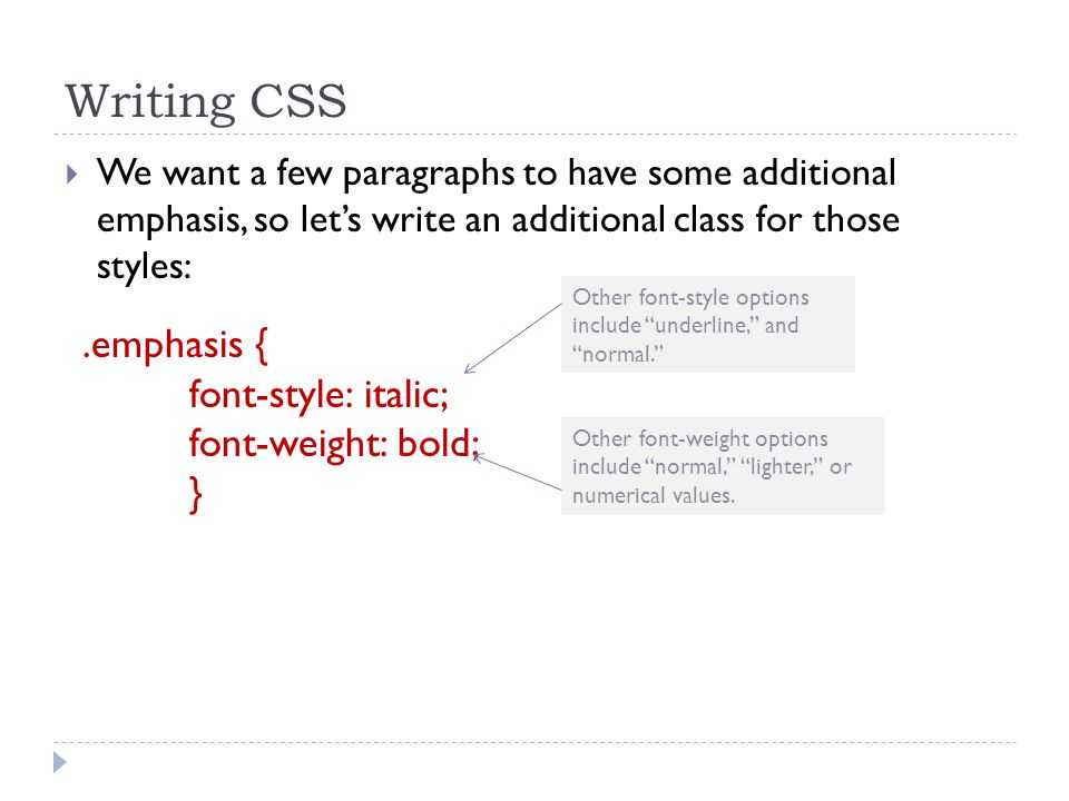 Writing CSS  We want a few paragraphs to have some additional emphasis, so let's write an additional class for those styles:.emphasis { font-style: i