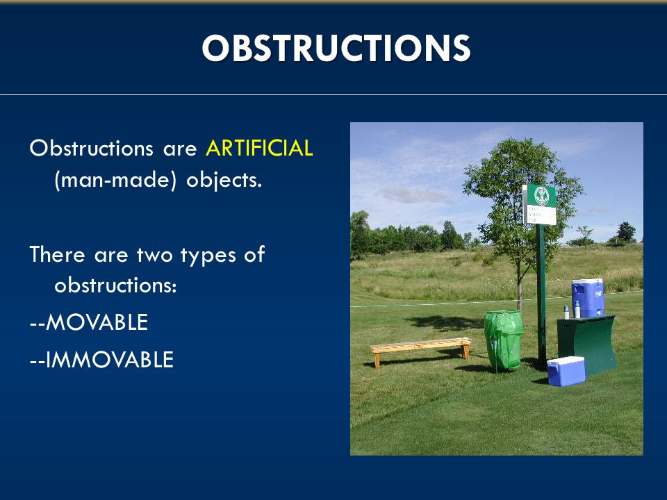OBSTRUCTIONS Obstructions are ARTIFICIAL (man-made) objects. There are two types of obstructions: --MOVABLE --IMMOVABLE