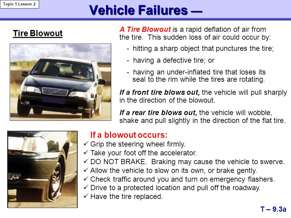 Vehicle Failures — T – 9.3a Topic 1 Lesson 2 Tire Blowout A Tire Blowout is a rapid deflation of air from the tire. This sudden loss of air could occu