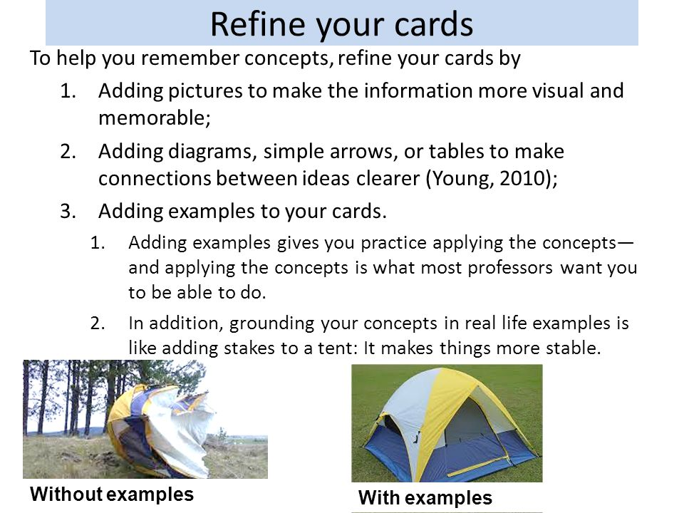 Refine your cards To help you remember concepts, refine your cards by 1.Adding pictures to make the information more visual and memorable; 2.Adding di