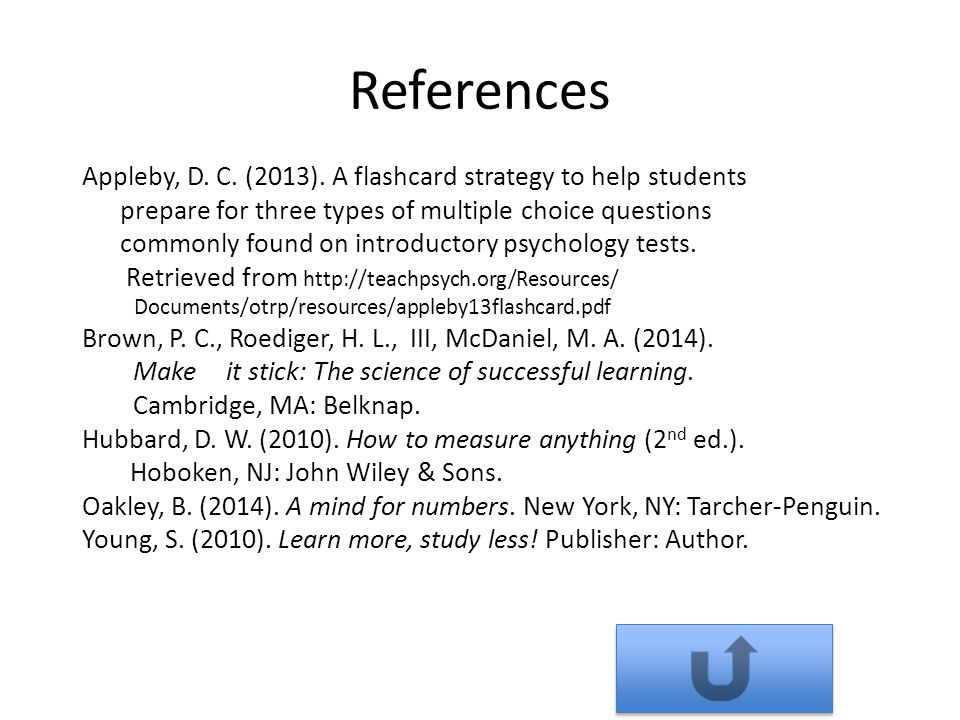 References Appleby, D. C. (2013). A flashcard strategy to help students prepare for three types of multiple choice questions commonly found on introdu