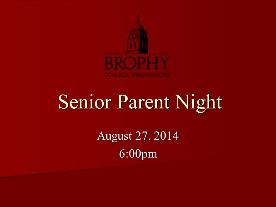 Senior Parent Night Senior Parent Night August 27, 2014 6:00pm