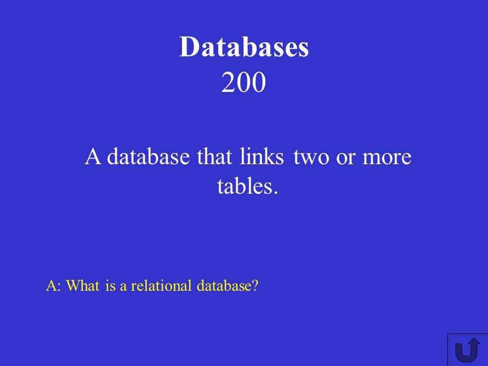 Databases 200 A: What is a relational database? A database that links two or more tables.